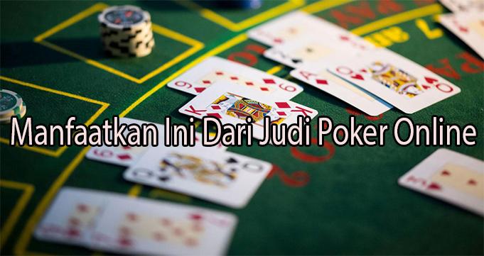 Manfaatkan Ini Dari Judi Poker Online
